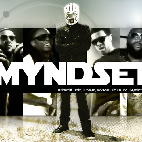 DJ Khaled ft. Drake, Lil Wayne & Rick Ross - I'm On One (Myndset Remix)