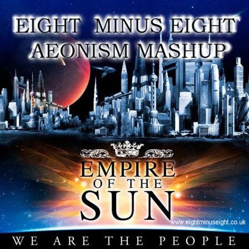We are the People - Empire of the Sun -  Mashup Eight minus Eight