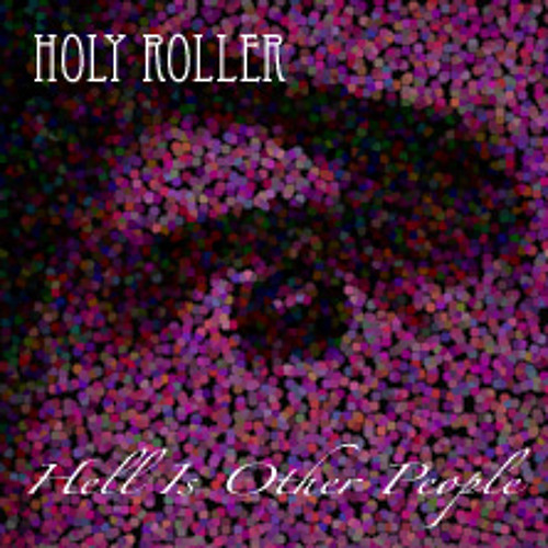 Holy Roller 'Hell Is Other People'