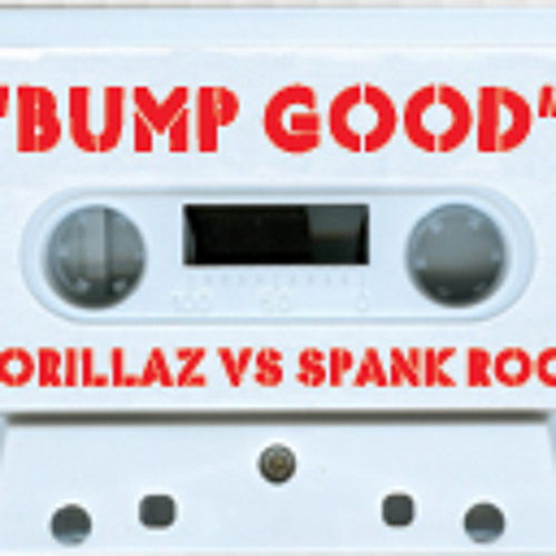 "Spank Rock x Gorillaz ""Bump Good"""