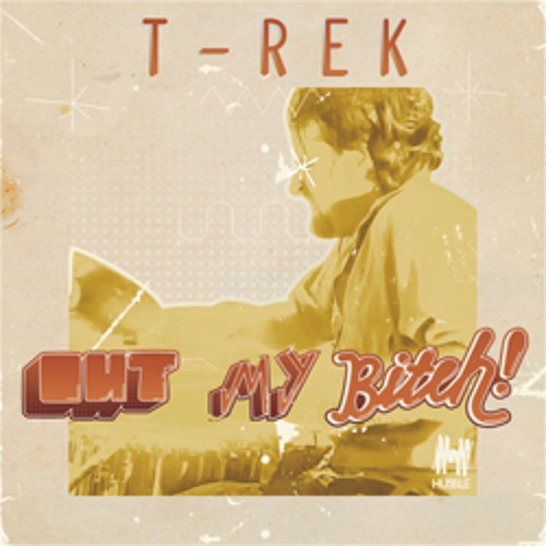T-Rek - Out My Bitch! (Original Mix)