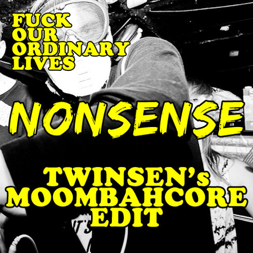 F.O.O.L - Nonsense (Twinsen's Moombahcore Edit) - (Download in description)