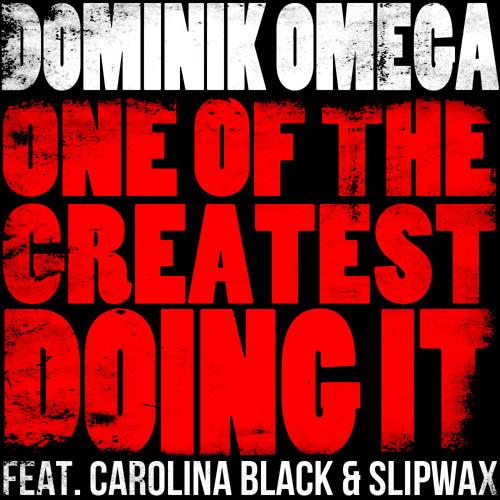 Dominik Omega - One Of The Greatest Doing It ft. Carolina Black