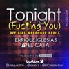 Tonight (Fuc ing You) MerengueRemix - Enrique Iglesias Ft. El Cata