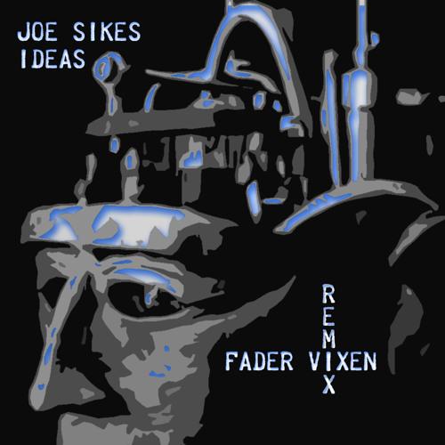 Joe Sikes - Ideas (Fader Vixen Remix)
