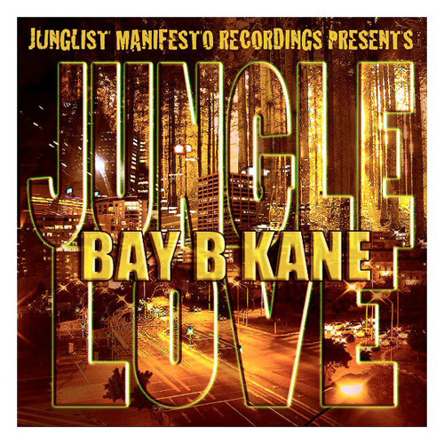 "BAY B KANE ""JUNGLE LOVE"" L.P. OUT NOW!!! JUNGLIST MANIFESTO...Beatport itunes etc"