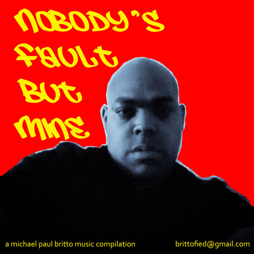 Nobody's Fault But Mine - A Michael Paul Britto Compilation