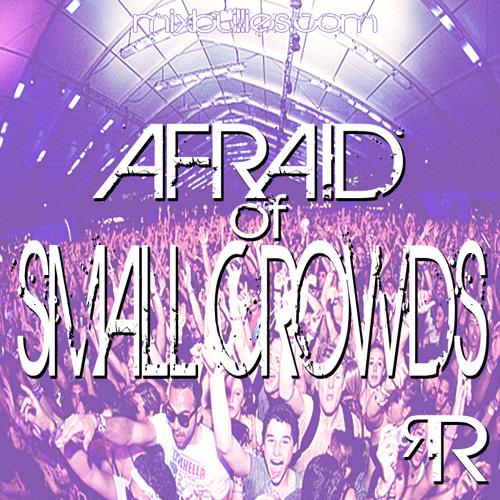 Afraid Of Small Crowds