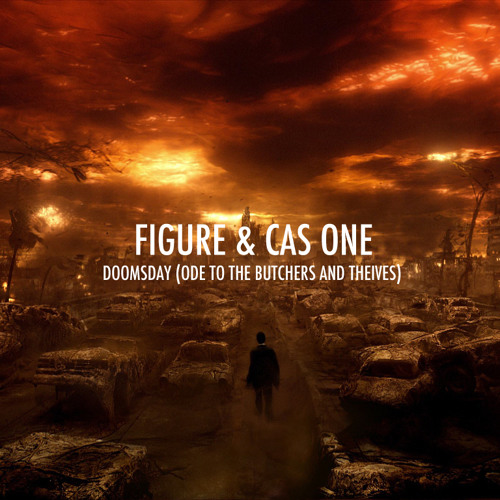 Figure and Cas One- Doomsday (Ode to the Butchers and Thieves)