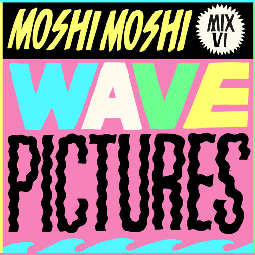 Moshi Moshi Mix VI: THE WAVE PICTURES