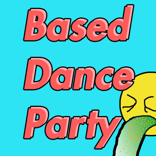 Based Dance Party