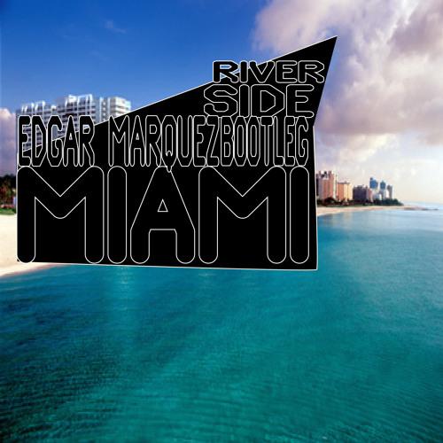 Reverside (I'm Miami Bitch) - Edgar Marquez Bootleg