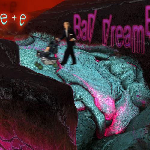 E+E - Bad Dream B