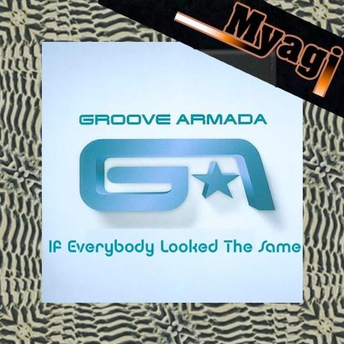 Groove Armada - If Everybody Looked The Same (Myagis Big Beat Demolished Remix)