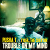 Pusha T - Trouble On My Mind feat. Tyler, The Creator mp3