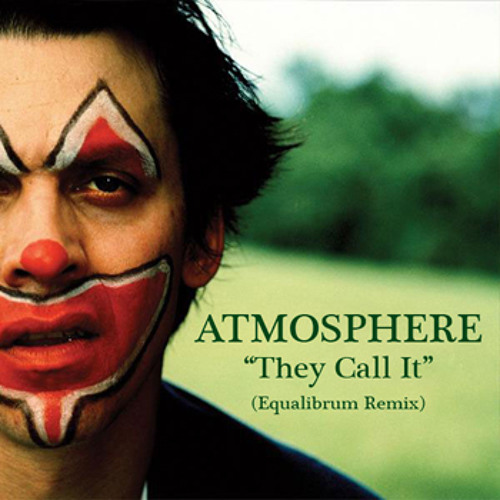 Atmosphere - They Call It (Equalibrum Remix)