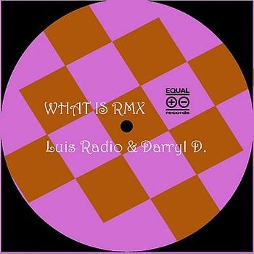 Luis Radio & Darryl D'Bonneau - What Is (Raul Rincon Vocal Mix) (2004)