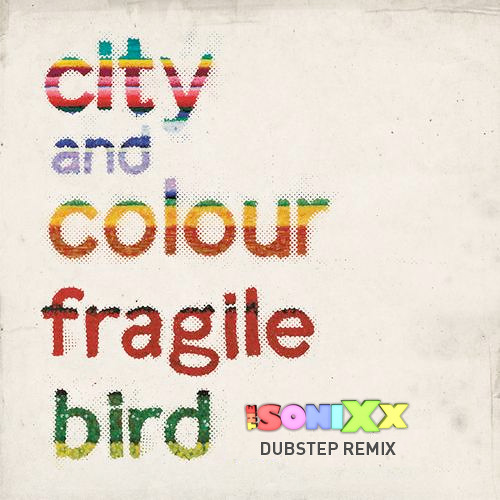 City and Colour - Fragile Bird (The SoniXx Dubstep Remix)