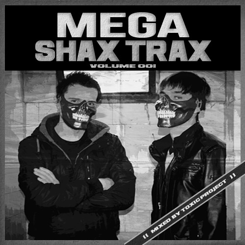 MEGA SHAX TRAX 001Mixed By TOXIC PROJECT [[FREE DOWNLOAD]]