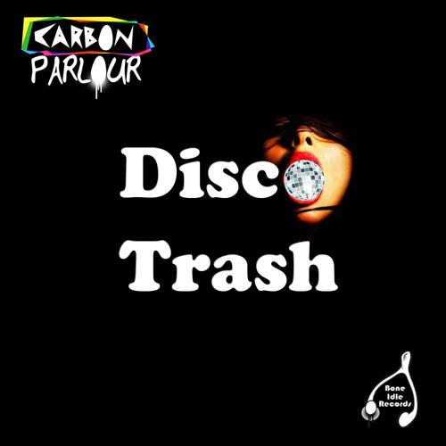 Carbon Parlour - Disco Trash (Original Mix) [Bone Idle Records] - Out Now!