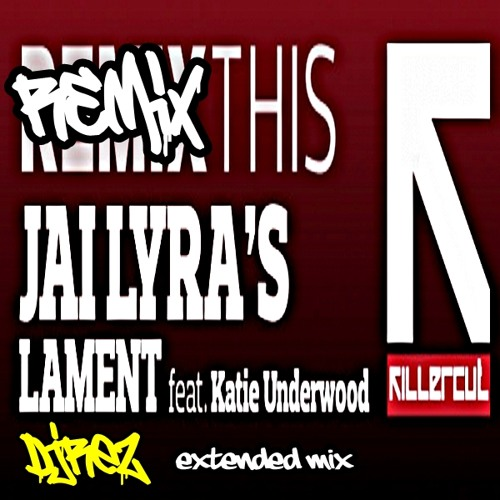 Jai Lyra feat. Katie Underwood - Lament (DjRez Extended Remix)