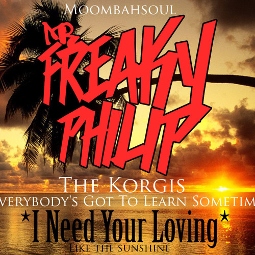 Freaky Philip VS The Korgis - Everybody's Got To Learn Sometime (I NEED YOUR LOVING)