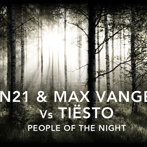 People Of The Night - AN21 & Max Vangeli Vs Tiesto (Pete Tong radio rip)