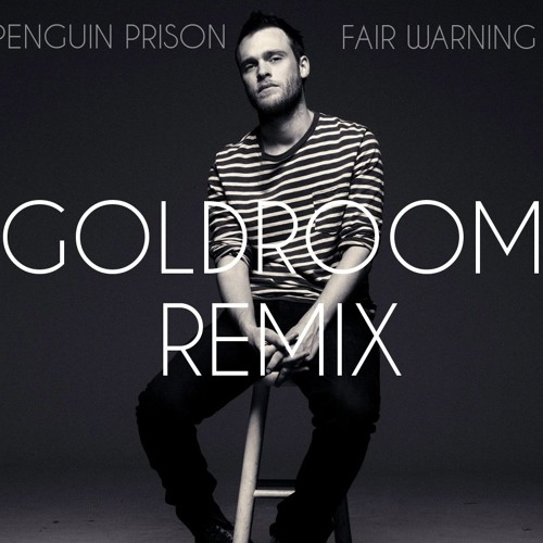 Penguin Prison - Fair Warning (Goldroom Remix)