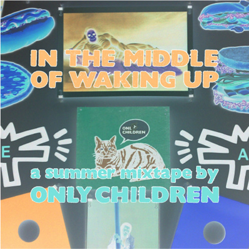 In The Middle Of Waking Up - mixtape by Only Children (Chicagoist Mix #10)