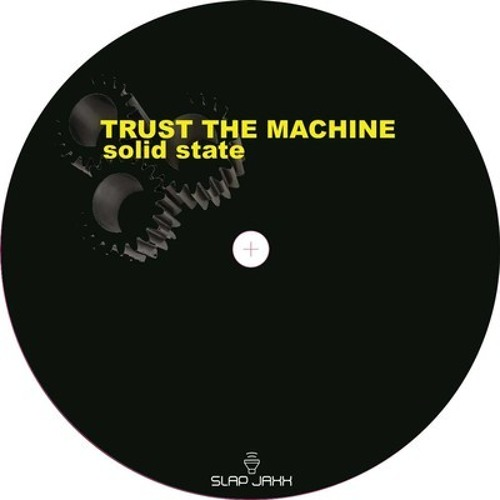 Trust the Machine - Solid State - (Slap Jaxx)