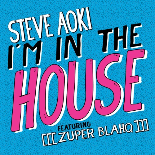 Steve Aoki - I'm in the House featuring [[[zuper blahq]]]