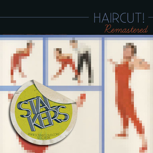 Stalkers - Haircut! [remastered]