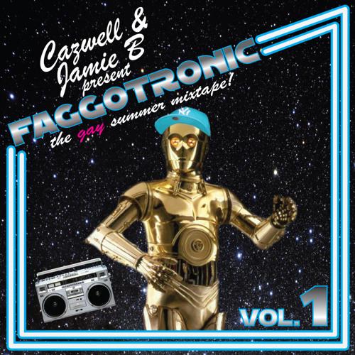 CAZWELL & JAMIE B present FAGGOTRONIC vol. 1