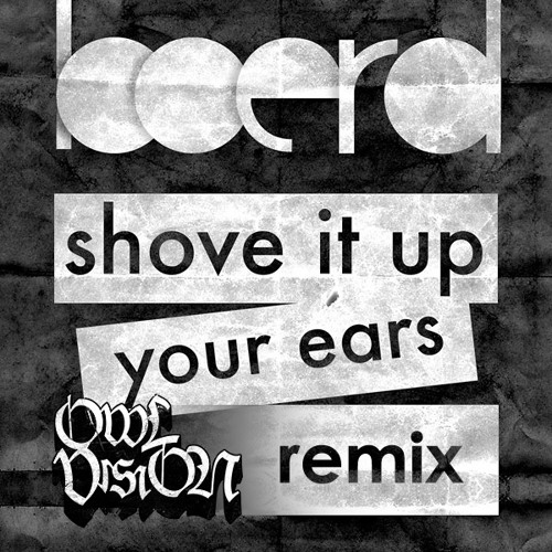 boerd - Shove It Up Your Ears (Owl Vision Remix)