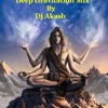 Shiva Mantra Deep Gravitation Mix [dj akash]