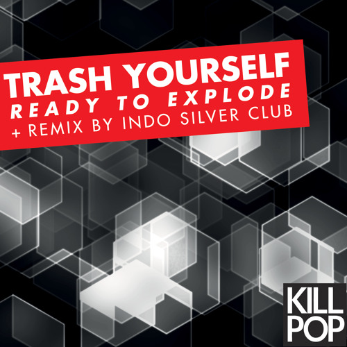 Trash Yourself - Ready To Explode (Indo Silver Club remix)