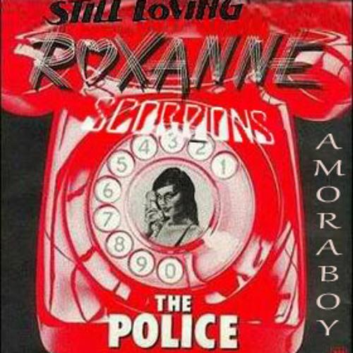 Amoraboy - Still Loving Roxanne (Police vs Scorpions)