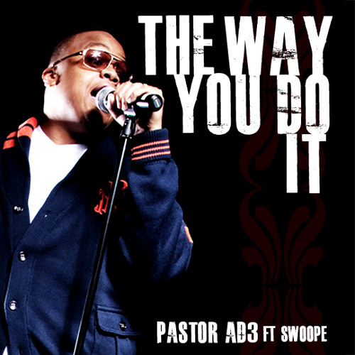 Pastor AD3: The Way You Do It ft. Swoope