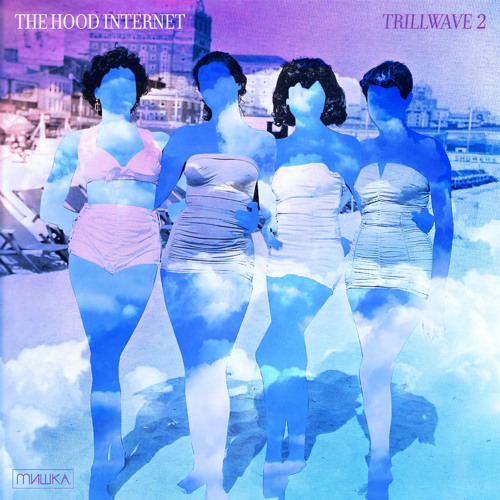 The Hood Internet - Trillwave 2