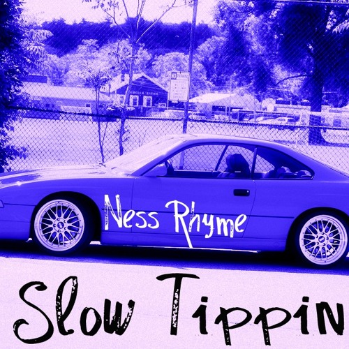 Ness Rhyme- Slow Tippin