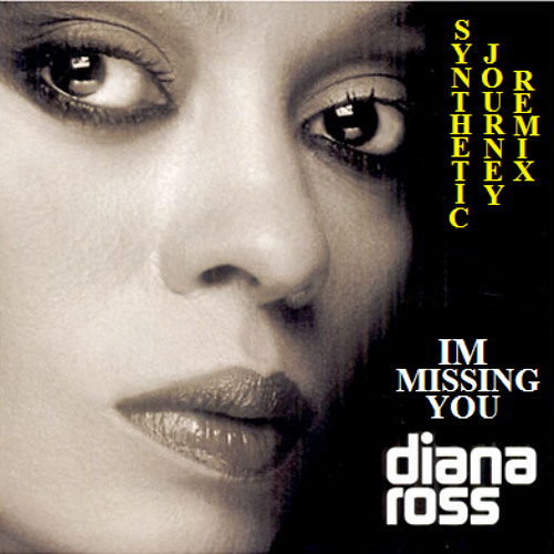 I'm missing u diana ross - synthetic journey remix - Free download