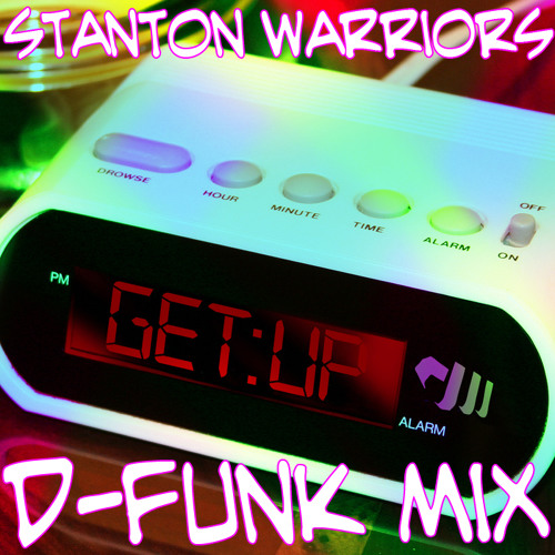 'Get Up' - Stanton Warriors ft Ruby Goe & Hollywood Holt (D-Funk's Damm Those Deadlines Mix) FREE DL