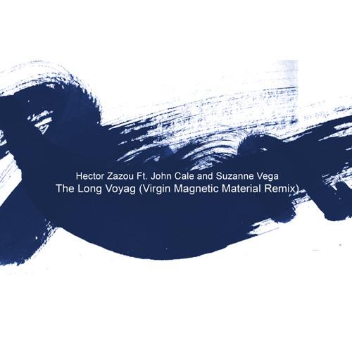 Hector Zazou Ft. John Cale & Suzanne Vega - The Long Voyage (Virgin Magnetic Material Remix)
