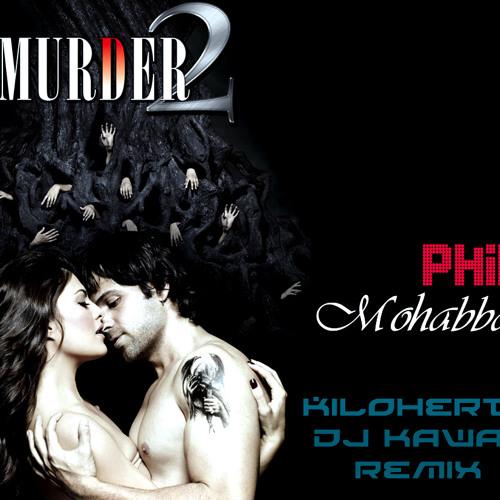 Murder 2 - Phir Mohabbat - Kilohertz (DJ Kawal) Remix