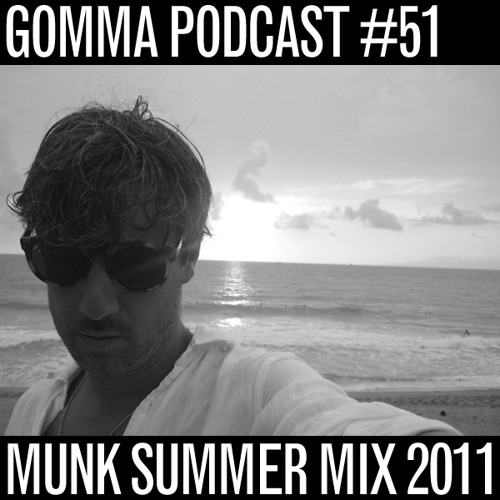 Gomma Podcast #51 - Munk Summer Mix 2011
