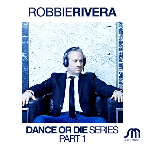 Robbie Rivera- Dance or Die Series (Part 1)