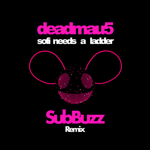 deadmau5 - SOFI Needs a Ladder (SubBuzz Rmx) *Free Download*