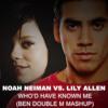 Noah Neiman vs. Lily Allen - Who'd Have Known Me (Ben Double M Mashup)