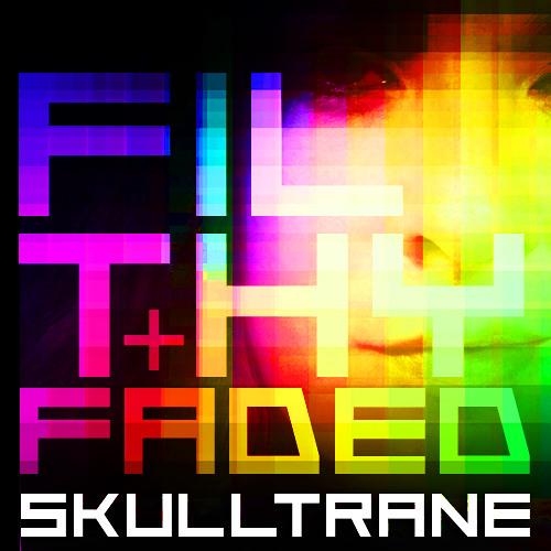SKULLTRANE Filthy+Faded Miiiix