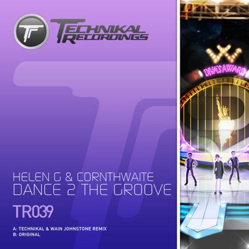 Dance 2 the Groove - Helen G & Cornthwaite (Technikal & Wain Johnstone Mix) (Clip)